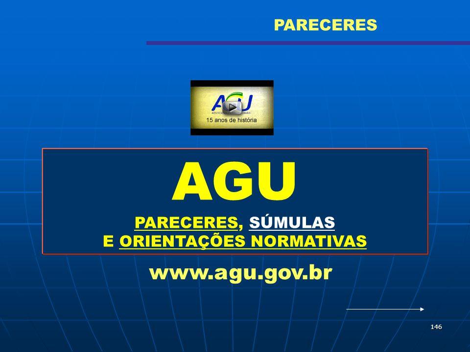 146 AGU PARECERES, SÚMULAS E ORIENTAÇÕES NORMATIVAS www.agu.gov.br PARECERES