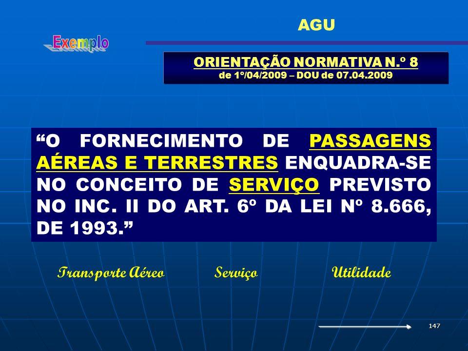 147 ORIENTAÇÃO NORMATIVA N.º 8 de 1º/04/2009 – DOU de 07.04.2009 AGU O FORNECIMENTO DE PASSAGENS AÉREAS E TERRESTRES ENQUADRA-SE NO CONCEITO DE SERVIÇ