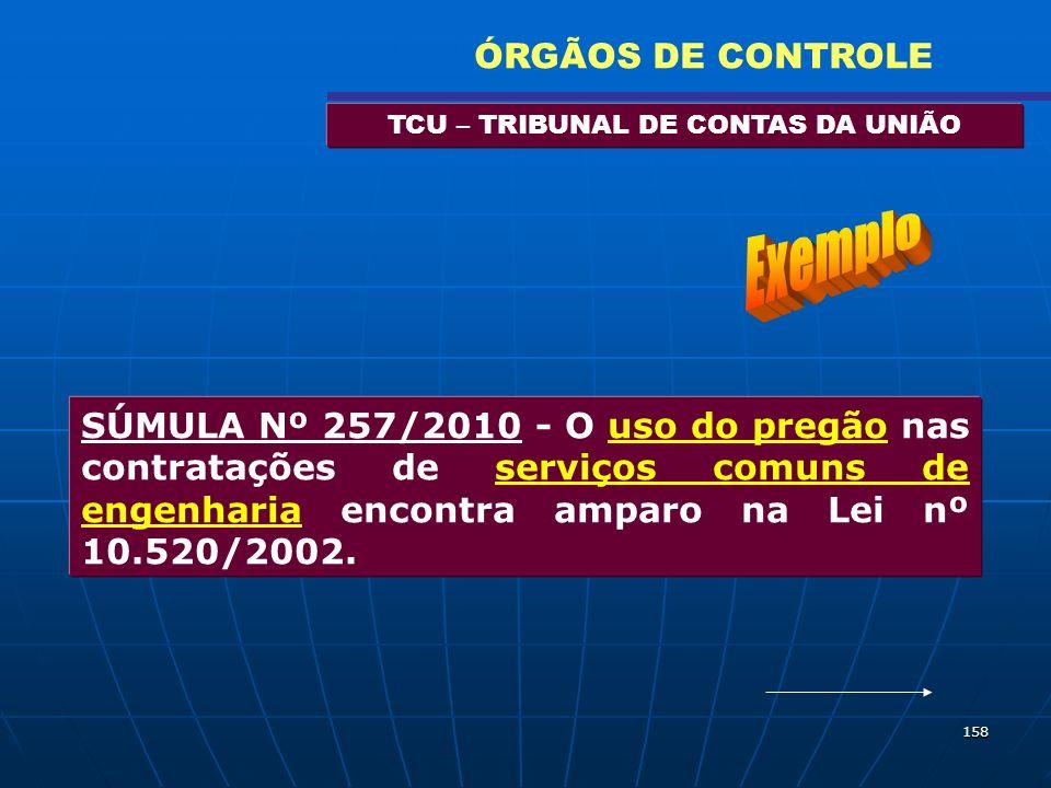 158 TCU – TRIBUNAL DE CONTAS DA UNIÃO ÓRGÃOS DE CONTROLE SÚMULA Nº 257/2010 - O uso do pregão nas contratações de serviços comuns de engenharia encont