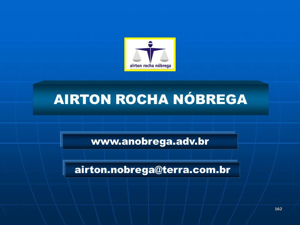 162 AIRTON ROCHA NÓBREGA airton.nobrega@terra.com.br www.anobrega.adv.br