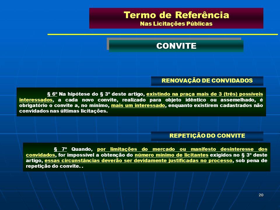20 Termo de Referência Nas Licitações Públicas CONVITE § 6º Na hipótese do § 3º deste artigo, existindo na praça mais de 3 (três) possíveis interessad