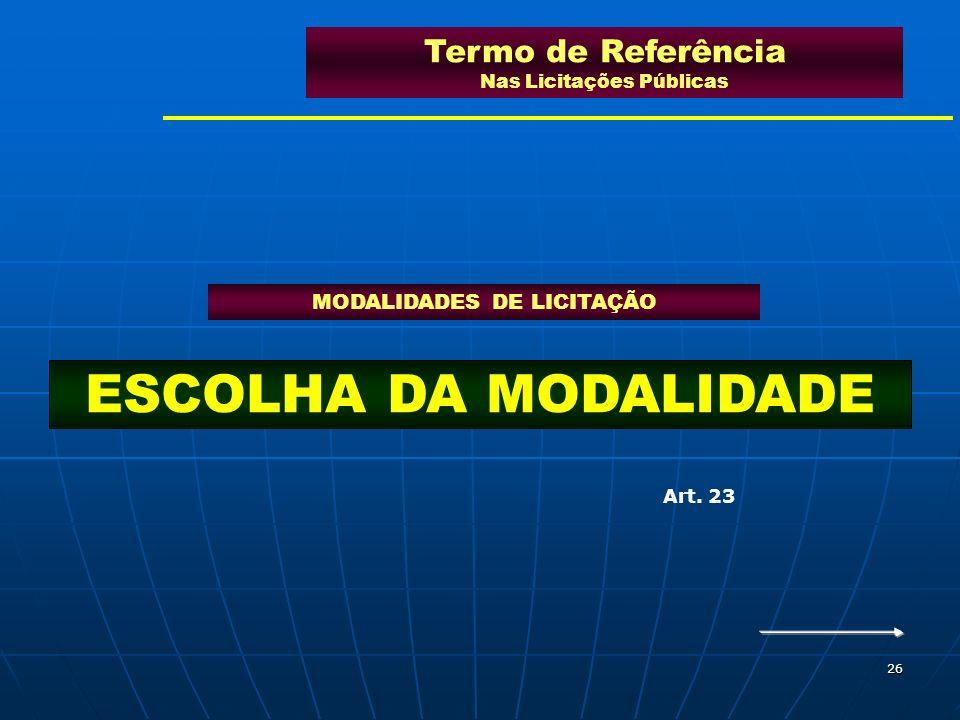 26 Termo de Referência Nas Licitações Públicas MODALIDADES DE LICITAÇÃO ESCOLHA DA MODALIDADE Art. 23