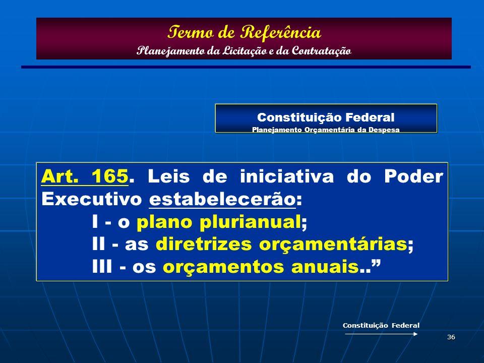 36 Constituição Federal Planejamento Orçamentária da Despesa Art. 165. Leis de iniciativa do Poder Executivo estabelecerão: I - o plano plurianual; II