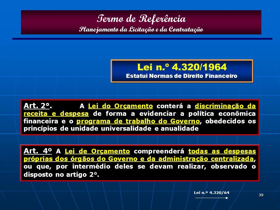 39 Art. 4º A Lei de Orçamento compreenderá todas as despesas próprias dos órgãos do Governo e da administração centralizada, ou que, por intermédio de