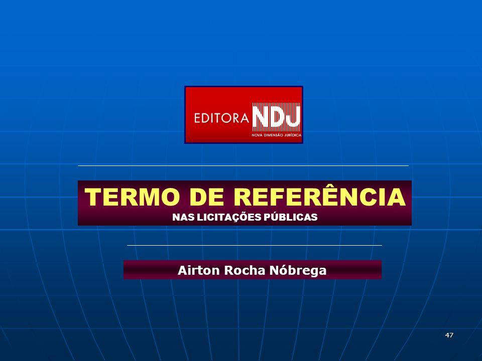47 TERMO DE REFERÊNCIA NAS LICITAÇÕES PÚBLICAS Airton Rocha Nóbrega