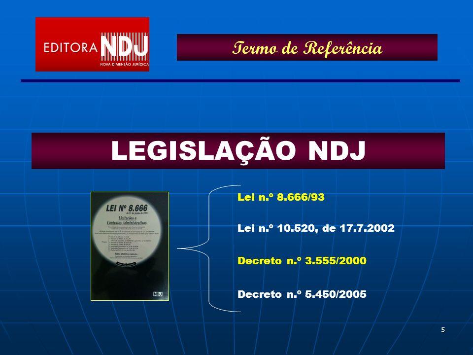 5 LEGISLAÇÃO NDJ Termo de Referência Lei n.º 8.666/93 Lei n.º 10.520, de 17.7.2002 Decreto n.º 3.555/2000 Decreto n.º 5.450/2005