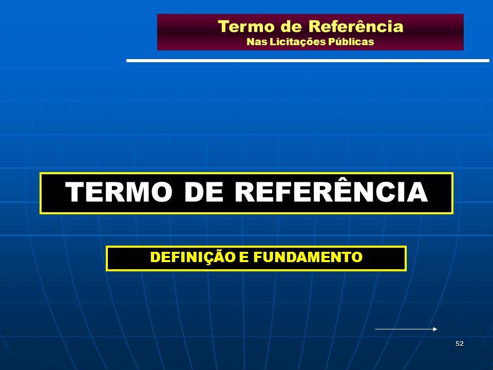 52 Termo de Referência Nas Licitações Públicas TERMO DE REFERÊNCIA DEFINIÇÃO E FUNDAMENTO