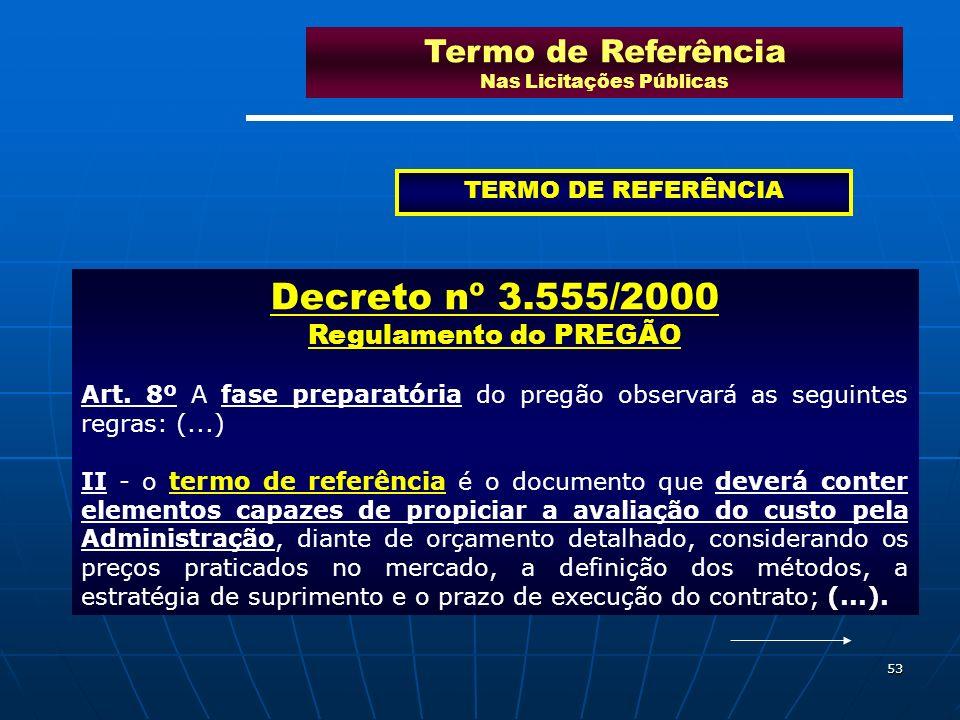 53 Termo de Referência Nas Licitações Públicas TERMO DE REFERÊNCIA Decreto nº 3.555/2000 Regulamento do PREGÃO Art. 8º A fase preparatória do pregão o