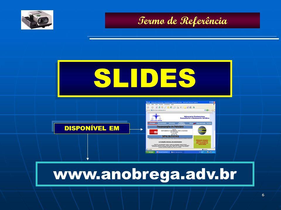 6 SLIDES www.anobrega.adv.br DISPONÍVEL EM Termo de Referência