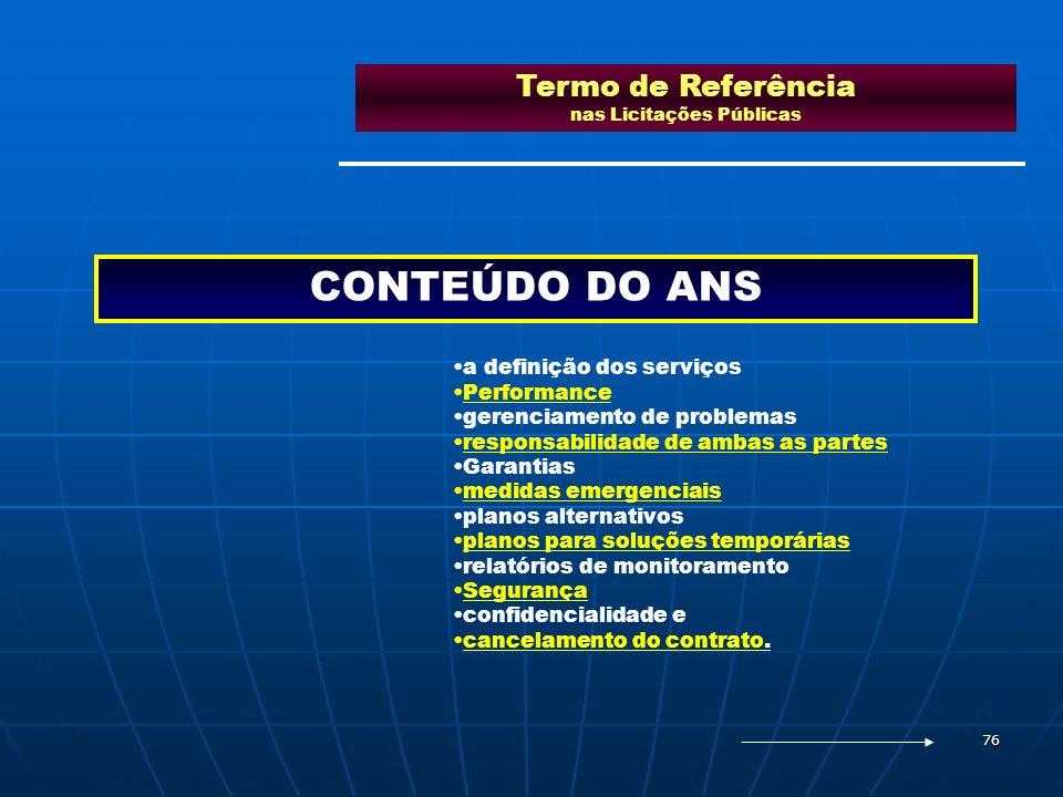 76 Termo de Referência nas Licitações Públicas CONTEÚDO DO ANS a definição dos serviços Performance gerenciamento de problemas responsabilidade de amb
