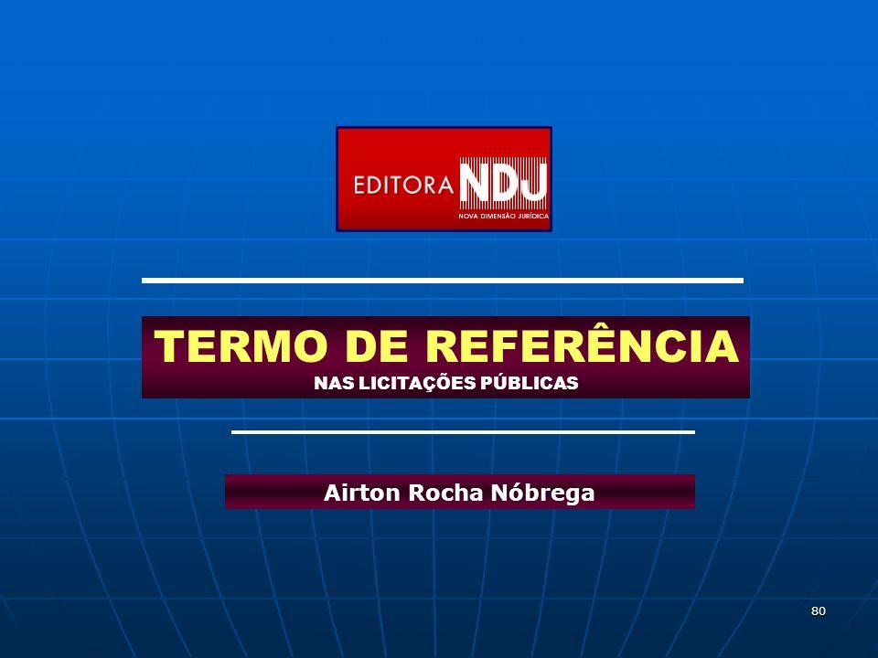 80 TERMO DE REFERÊNCIA NAS LICITAÇÕES PÚBLICAS Airton Rocha Nóbrega
