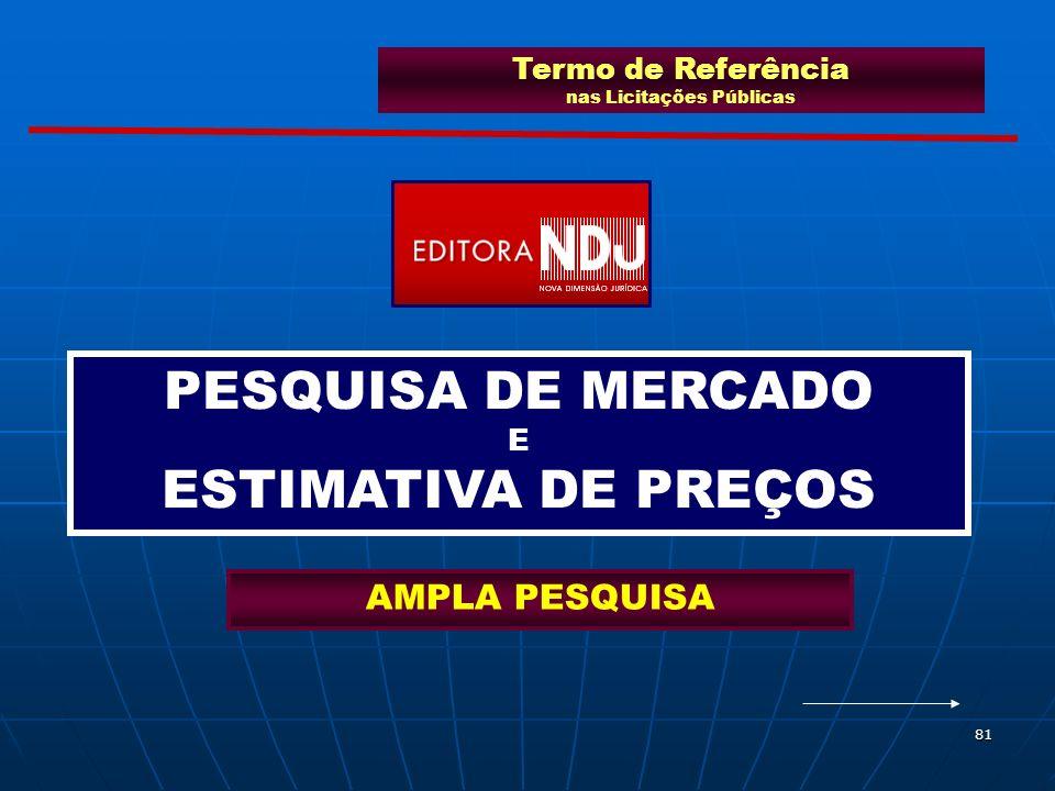 81 Termo de Referência nas Licitações Públicas PESQUISA DE MERCADO E ESTIMATIVA DE PREÇOS AMPLA PESQUISA