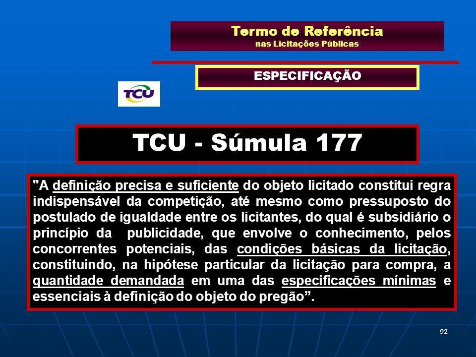 92 Termo de Referência nas Licitações Públicas ESPECIFICAÇÃO TCU - Súmula 177