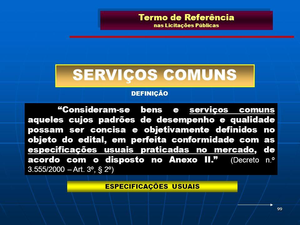 99 SERVIÇOS COMUNS Consideram-se bens e serviços comuns aqueles cujos padrões de desempenho e qualidade possam ser concisa e objetivamente definidos n