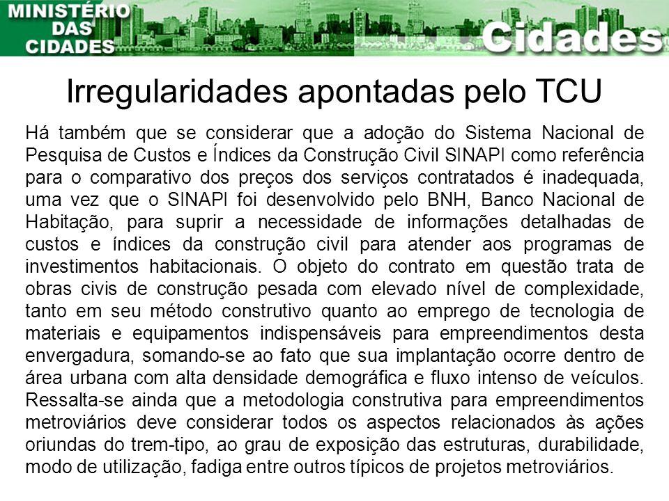 Irregularidades apontadas pelo TCU Há também que se considerar que a adoção do Sistema Nacional de Pesquisa de Custos e Índices da Construção Civil SI