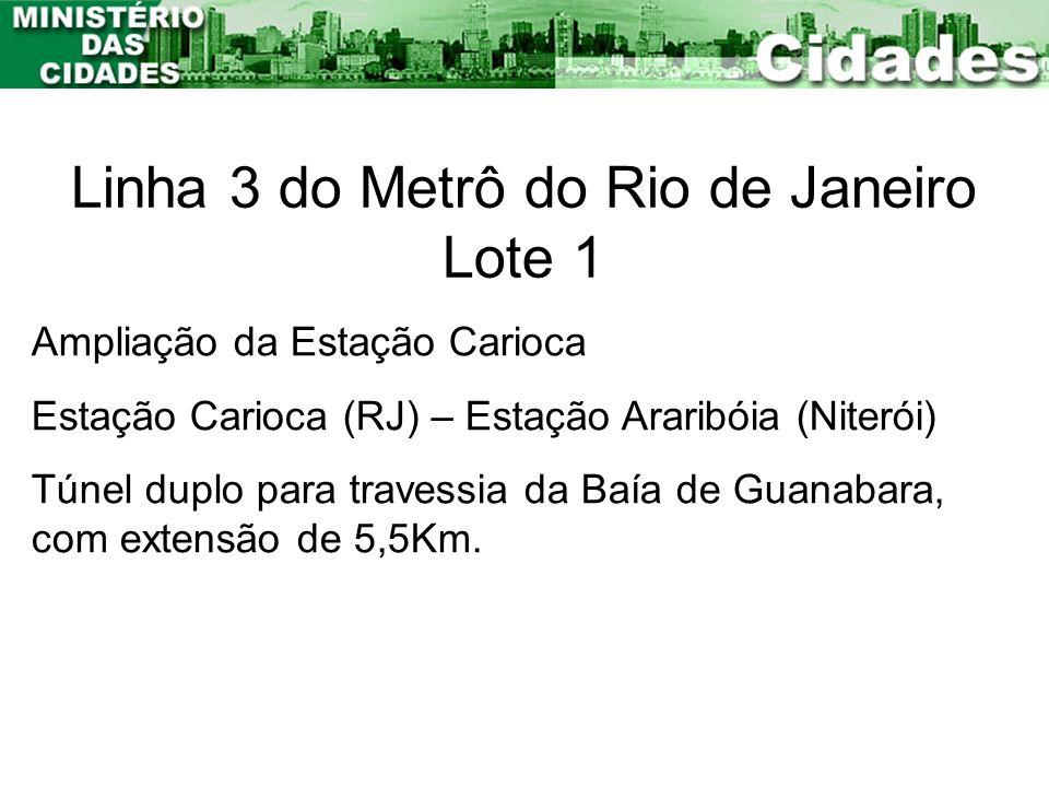 Linha 3 do Metrô do Rio de Janeiro Lote 1 Ampliação da Estação Carioca Estação Carioca (RJ) – Estação Araribóia (Niterói) Túnel duplo para travessia d