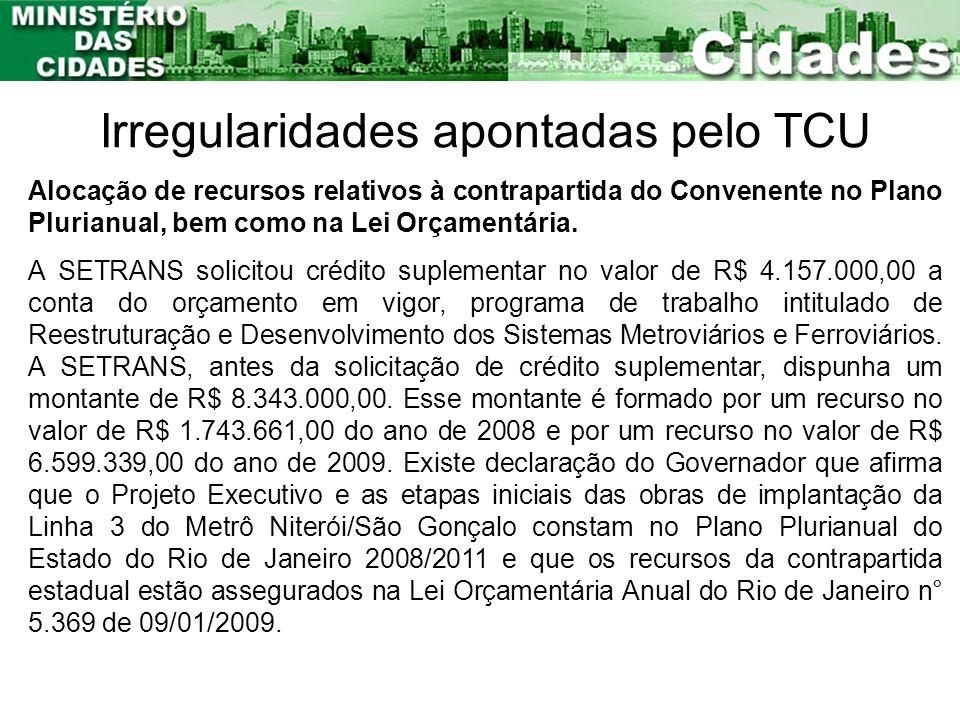 Irregularidades apontadas pelo TCU Alocação de recursos relativos à contrapartida do Convenente no Plano Plurianual, bem como na Lei Orçamentária. A S