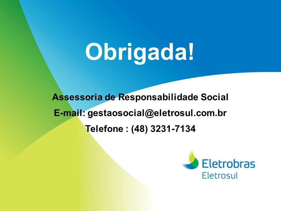 Obrigada! Assessoria de Responsabilidade Social E-mail: gestaosocial@eletrosul.com.br Telefone : (48) 3231-7134