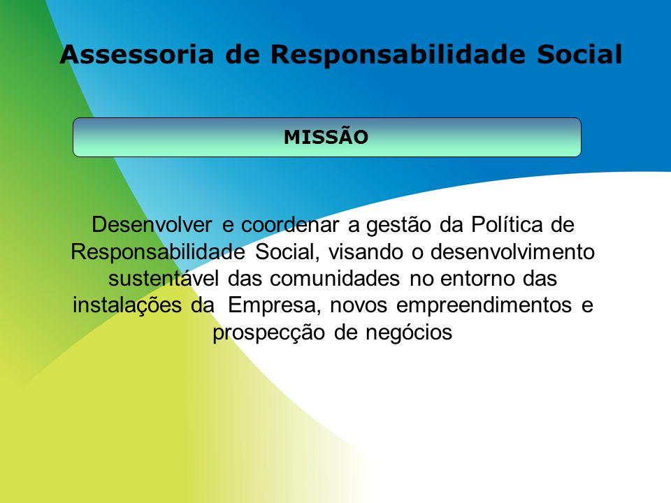 Assessoria de Responsabilidade Social MISSÃO Desenvolver e coordenar a gestão da Política de Responsabilidade Social, visando o desenvolvimento susten