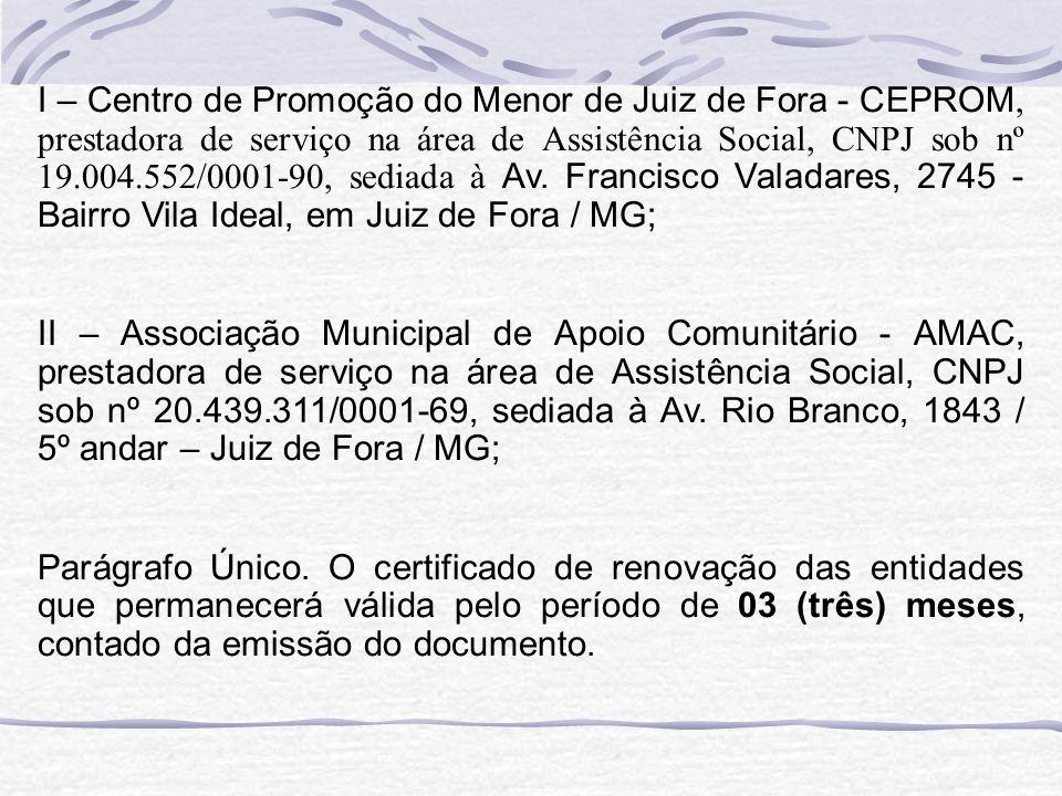 I – Centro de Promoção do Menor de Juiz de Fora - CEPROM, prestadora de serviço na área de Assistência Social, CNPJ sob nº 19.004.552/0001-90, sediada