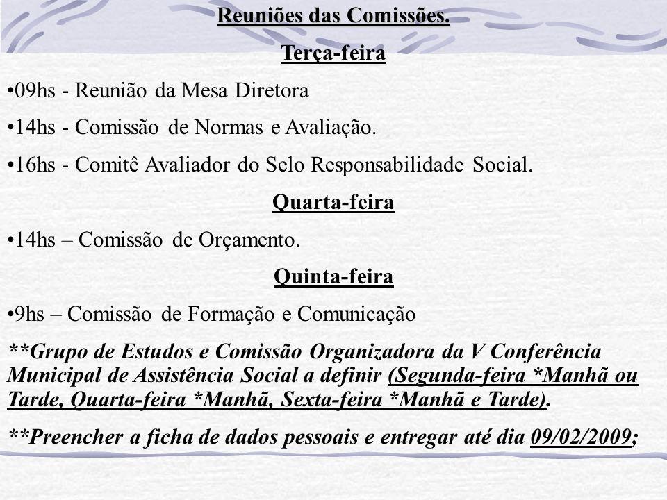 Reuniões das Comissões. Terça-feira 09hs - Reunião da Mesa Diretora 14hs - Comissão de Normas e Avaliação. 16hs - Comitê Avaliador do Selo Responsabil