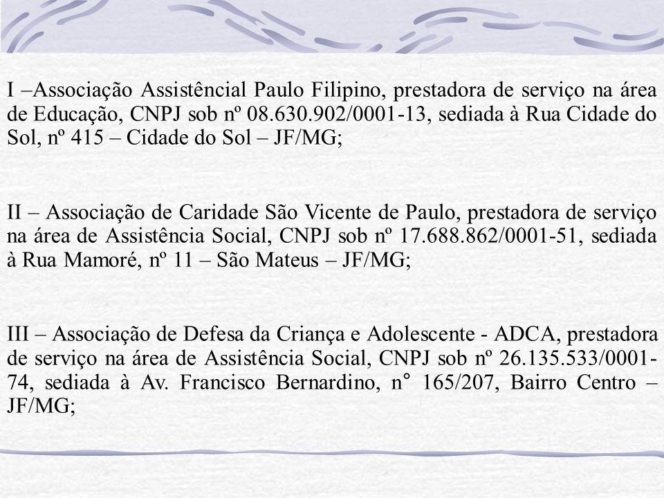 I –Associação Assistêncial Paulo Filipino, prestadora de serviço na área de Educação, CNPJ sob nº 08.630.902/0001-13, sediada à Rua Cidade do Sol, nº
