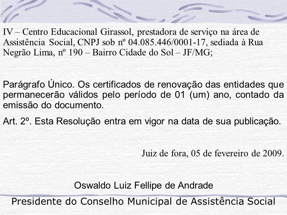 IV – Centro Educacional Girassol, prestadora de serviço na área de Assistência Social, CNPJ sob nº 04.085.446/0001-17, sediada à Rua Negrão Lima, nº 1
