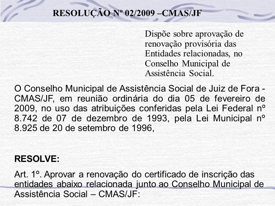 RESOLUÇÃO Nº 02/2009 –CMAS/JF Dispõe sobre aprovação de renovação provisória das Entidades relacionadas, no Conselho Municipal de Assistência Social.