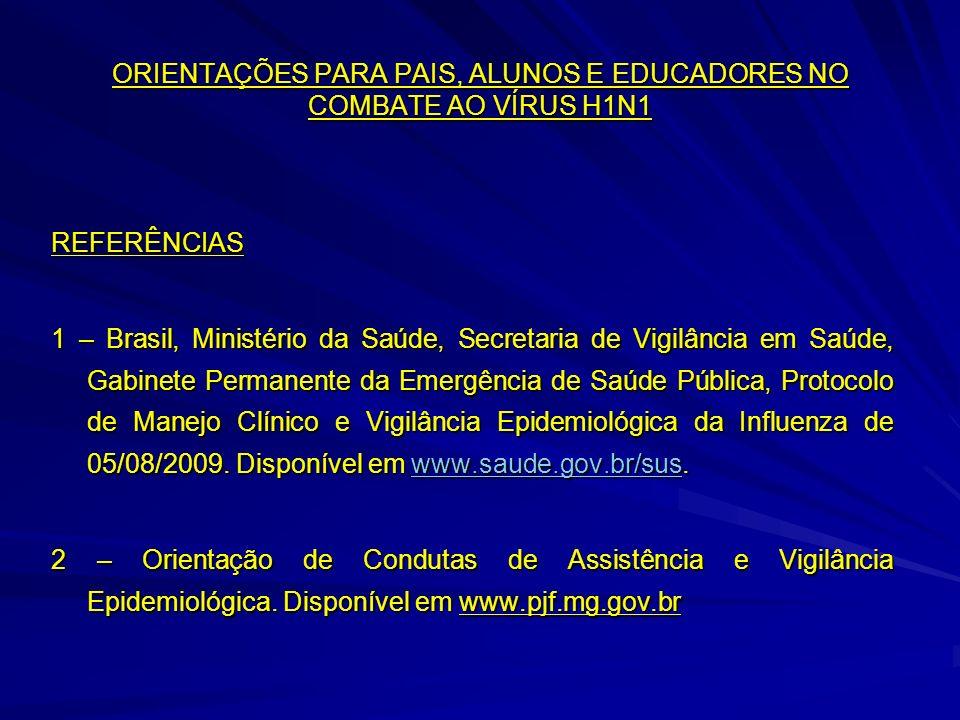 ORIENTAÇÕES PARA PAIS, ALUNOS E EDUCADORES NO COMBATE AO VÍRUS H1N1 REFERÊNCIAS 1 – Brasil, Ministério da Saúde, Secretaria de Vigilância em Saúde, Ga