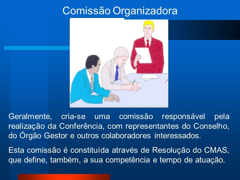 Comissão Organizadora Geralmente, cria-se uma comissão responsável pela realização da Conferência, com representantes do Conselho, do Órgão Gestor e outros colaboradores interessados.
