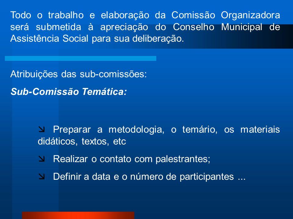 Todo o trabalho e elaboração da Comissão Organizadora será submetida à apreciação do Conselho Municipal de Assistência Social para sua deliberação. At