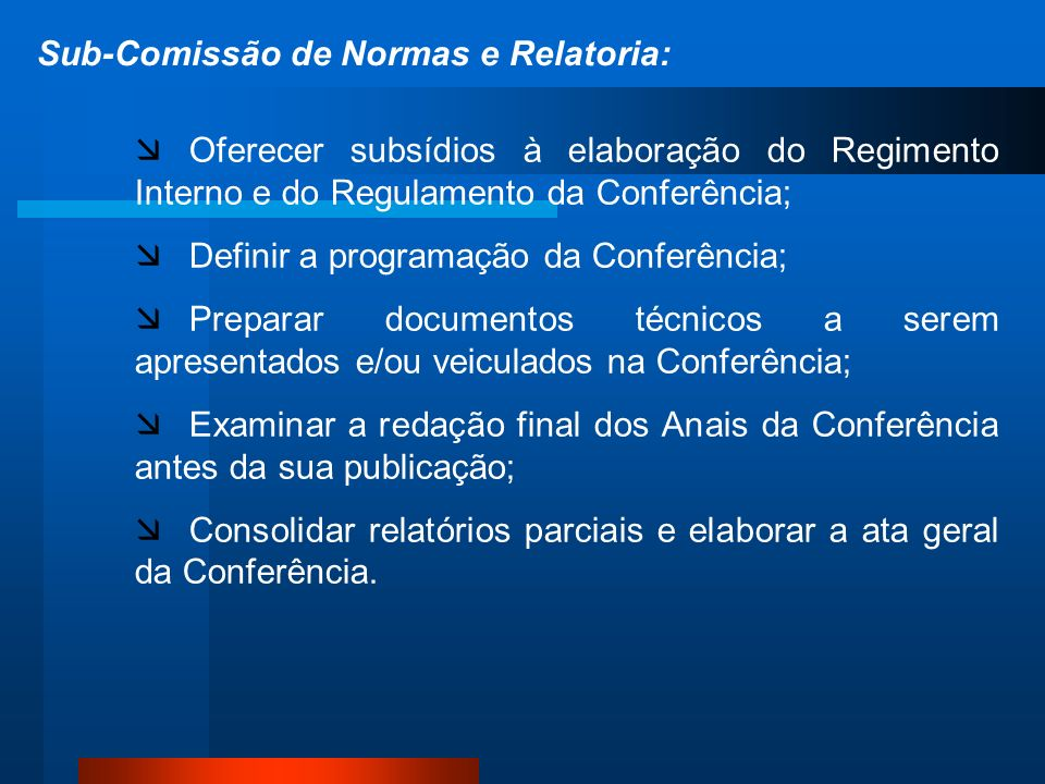 Sub-Comissão de Normas e Relatoria: Oferecer subsídios à elaboração do Regimento Interno e do Regulamento da Conferência; Definir a programação da Con