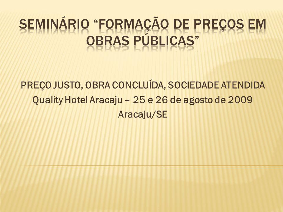 PREÇO JUSTO, OBRA CONCLUÍDA, SOCIEDADE ATENDIDA Quality Hotel Aracaju – 25 e 26 de agosto de 2009 Aracaju/SE