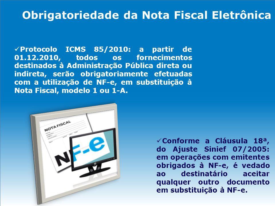 Obrigatoriedade da Nota Fiscal Eletrônica Protocolo ICMS 85/2010: a partir de 01.12.2010, todos os fornecimentos destinados à Administração Pública di
