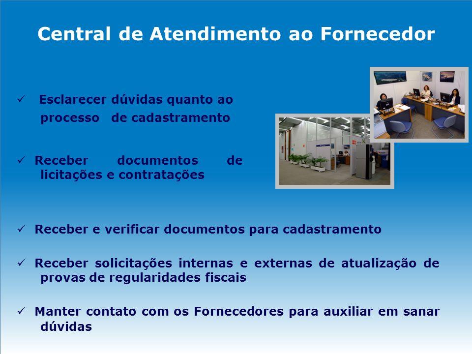 Central de Atendimento ao Fornecedor Esclarecer dúvidas quanto ao processo de cadastramento Receber documentos de licitações e contratações Receber e