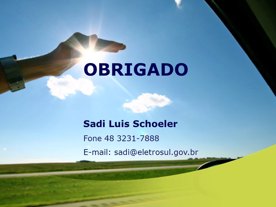 OBRIGADO Sadi Luis Schoeler Fone 48 3231-7888 E-mail: sadi@eletrosul.gov.br
