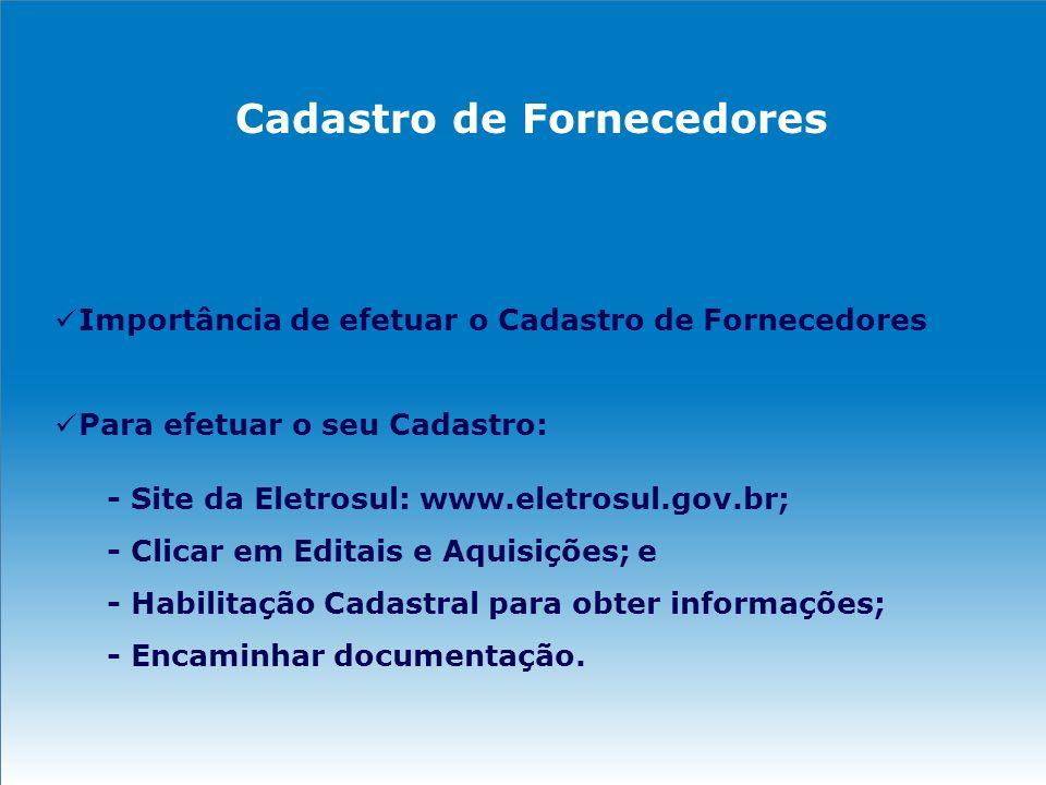Importância de efetuar o Cadastro de Fornecedores Para efetuar o seu Cadastro: - Site da Eletrosul: www.eletrosul.gov.br; - Clicar em Editais e Aquisi