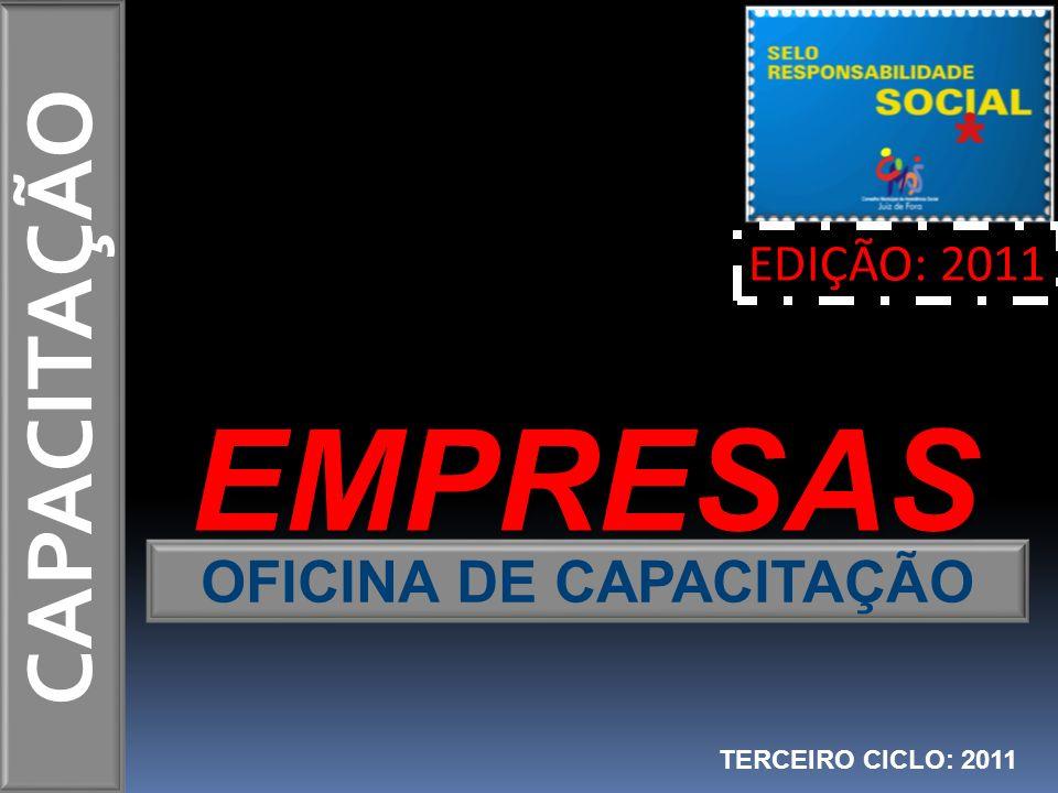 EDIÇÃO: 2011 SELO RESPONSABILIDADE SOCIAL JUIZ DE FORA TERCEIRO CERTIFICADO DO BRASIL E O PRIMEIRO DE MINAS GERAIS FINALIDADE EMPRESAS SOCIALMENTE RESPONSÁVEIS IDENTIFICAR RECONHECER ÂMBITO MUNICIPAL OBJETIVO VISIBILIDADE VALORIZAÇÃO RESPONSABILIDADE SOCIAL - BOAS PRÁTICAS EXPECTATIVA PROCESSO EDUCATIVO CULTURAL MOBILIZADOR PARTICIPATIVO ESTIMULAR