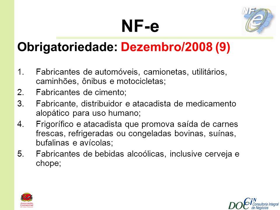 NF-e Obrigatoriedade: Dezembro/2008 (9) 1.Fabricantes de automóveis, camionetas, utilitários, caminhões, ônibus e motocicletas; 2.Fabricantes de cimen