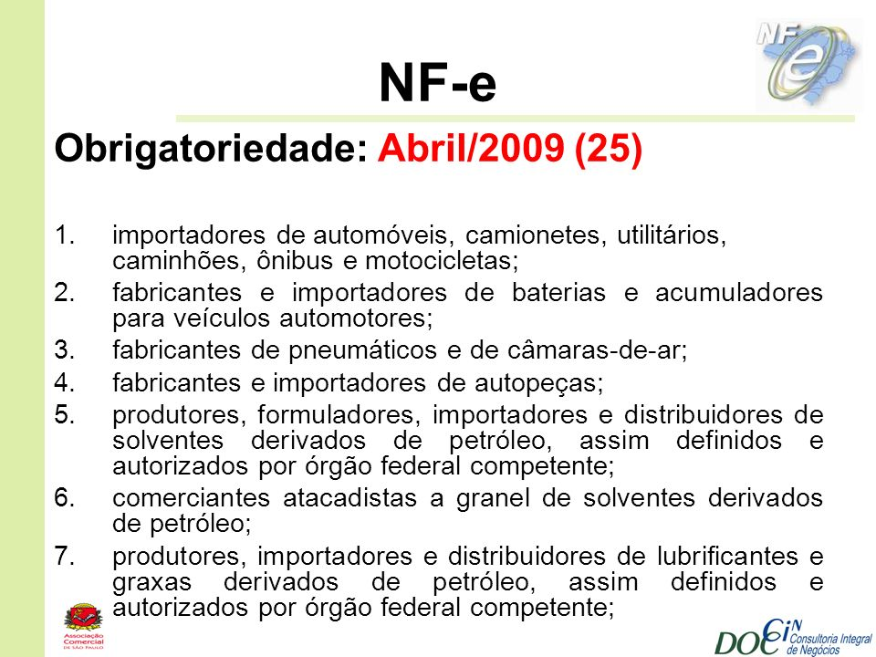 NF-e Obrigatoriedade: Abril/2009 (25) 1.importadores de automóveis, camionetes, utilitários, caminhões, ônibus e motocicletas; 2.fabricantes e importa