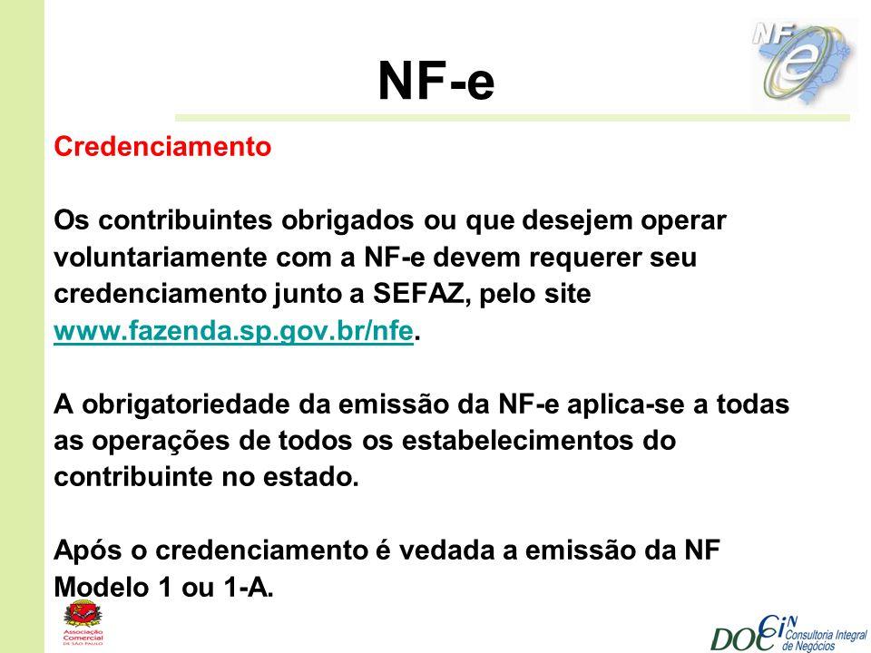 NF-e Credenciamento Os contribuintes obrigados ou que desejem operar voluntariamente com a NF-e devem requerer seu credenciamento junto a SEFAZ, pelo