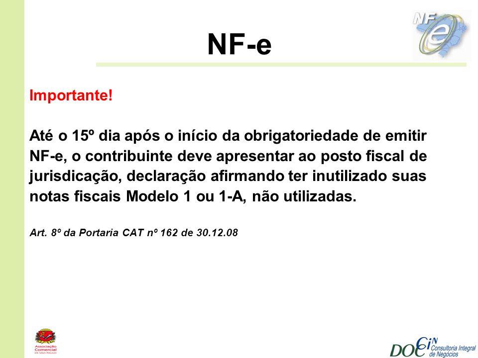 NF-e Importante! Até o 15º dia após o início da obrigatoriedade de emitir NF-e, o contribuinte deve apresentar ao posto fiscal de jurisdicação, declar