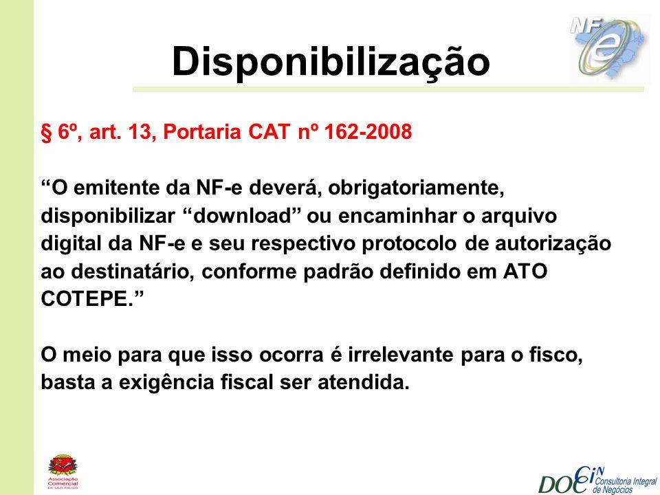 Disponibilização § 6º, art. 13, Portaria CAT nº 162-2008 O emitente da NF-e deverá, obrigatoriamente, disponibilizar download ou encaminhar o arquivo