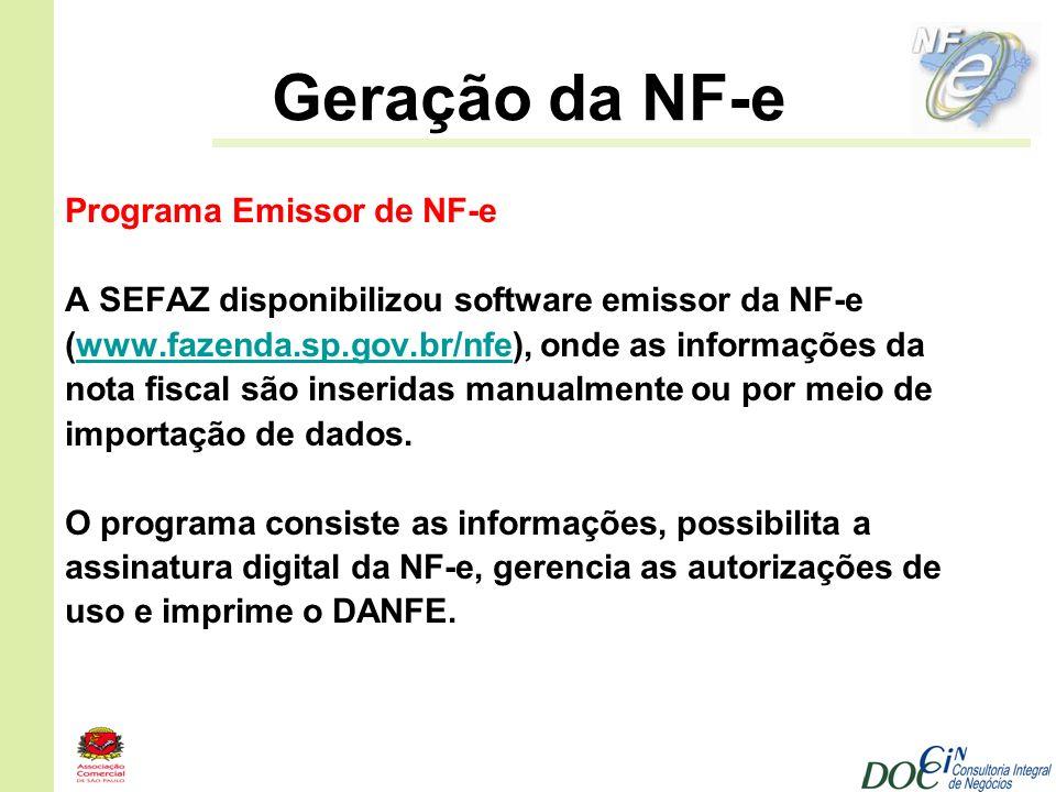 Geração da NF-e Programa Emissor de NF-e A SEFAZ disponibilizou software emissor da NF-e (www.fazenda.sp.gov.br/nfe), onde as informações dawww.fazend