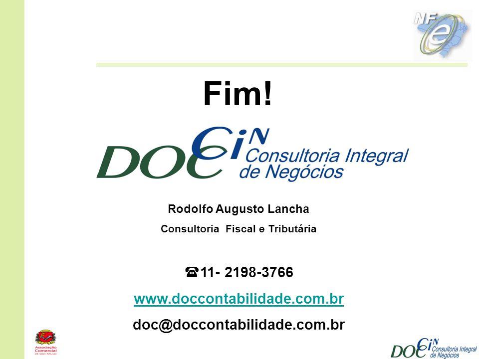Fim! Rodolfo Augusto Lancha Consultoria Fiscal e Tributária 11- 2198-3766 www.doccontabilidade.com.br doc@doccontabilidade.com.br
