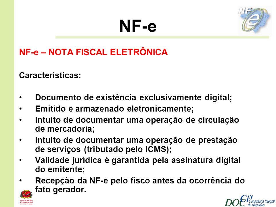 NF-e NF-e – NOTA FISCAL ELETRÔNICA Características: Documento de existência exclusivamente digital; Emitido e armazenado eletronicamente; Intuito de d