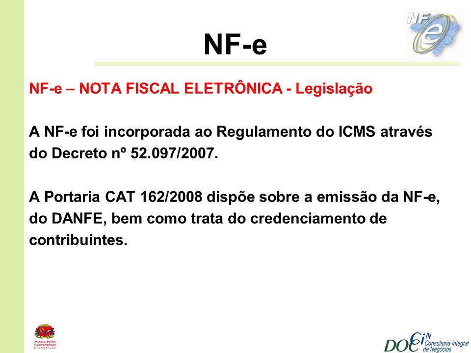 NF-e NF-e – NOTA FISCAL ELETRÔNICA - Legislação A NF-e foi incorporada ao Regulamento do ICMS através do Decreto nº 52.097/2007. A Portaria CAT 162/20