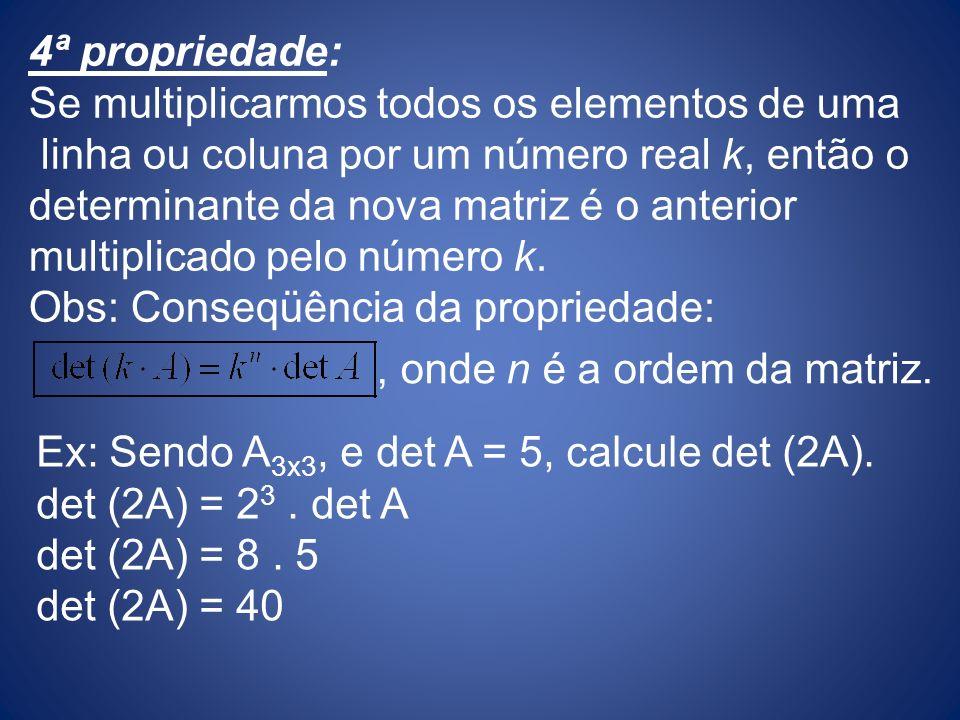 4ª propriedade: Se multiplicarmos todos os elementos de uma linha ou coluna por um número real k, então o determinante da nova matriz é o anterior mul