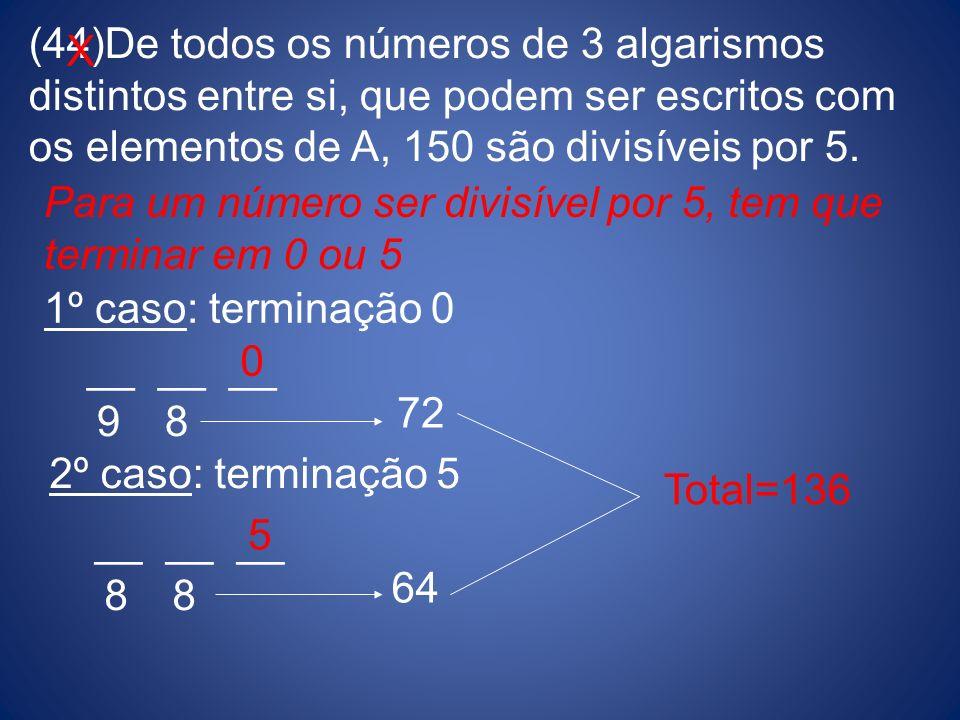 (44)De todos os números de 3 algarismos distintos entre si, que podem ser escritos com os elementos de A, 150 são divisíveis por 5. Para um número ser