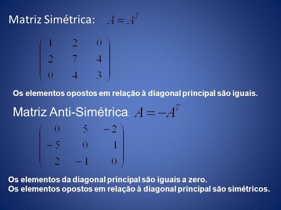 Matriz Simétrica: Os elementos opostos em relação à diagonal principal são iguais. Matriz Anti-Simétrica : Os elementos da diagonal principal são igua
